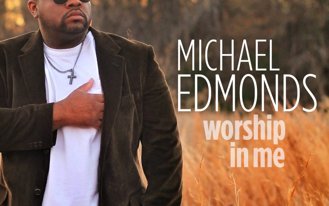 RECORDING ARTIST MICHAEL EDMONDS RELEASES NEW SINGLE