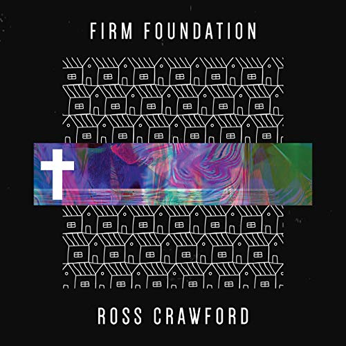 ROSS CRAWFORD RELEASES 'FIRM FOUNDATION' TO RADIO TODAY